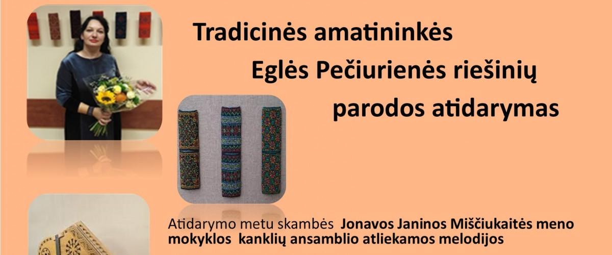 TPP kūrėjos, tradicinės amatininkės Eglės Pečiurienės riešinių parodos atidarymas